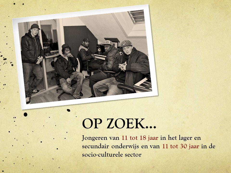 OP ZOEK… Jongeren van 11 tot 18 jaar in het lager en secundair onderwijs en van 11 tot 30 jaar in de socio-culturele sector.