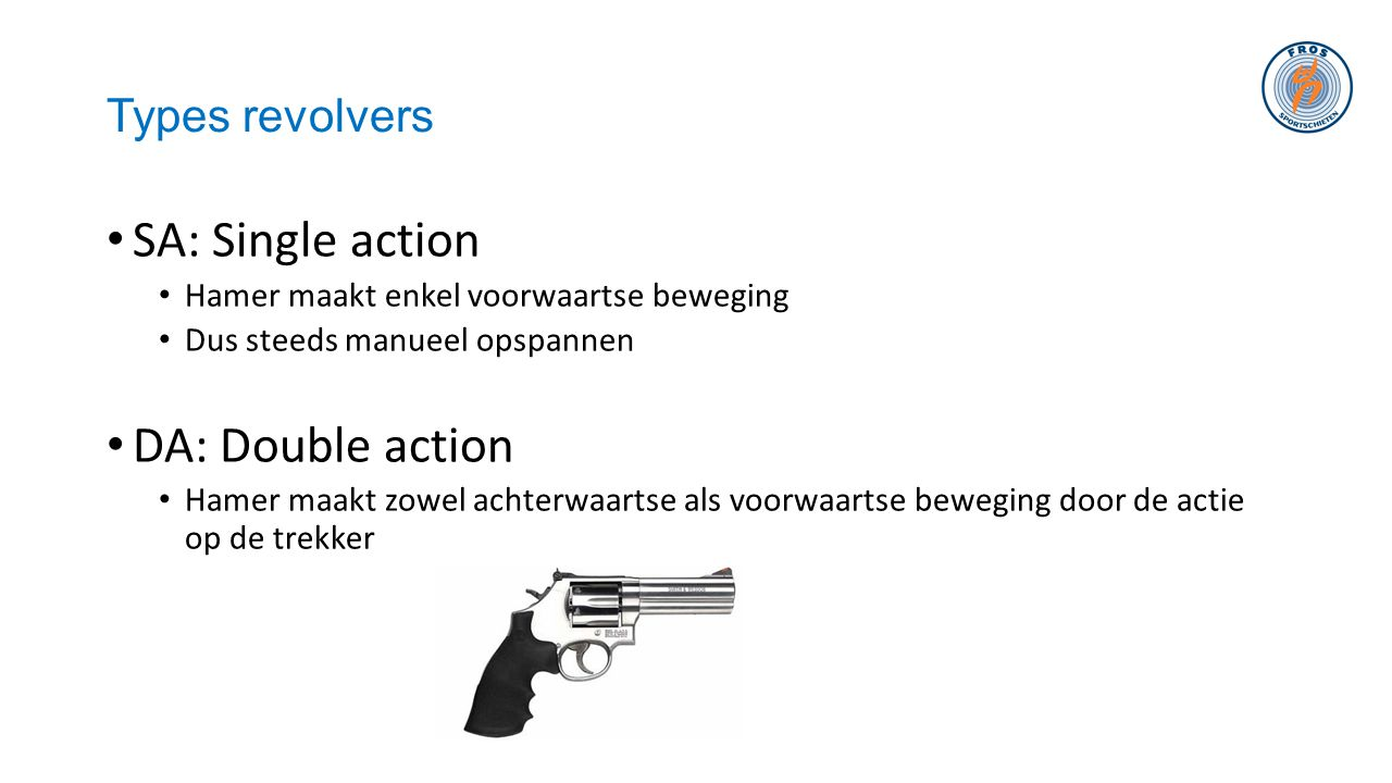 SA: Single action DA: Double action Types revolvers
