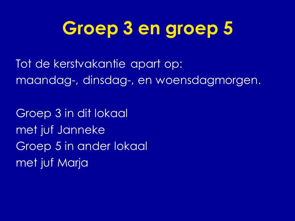 Groep 3 en groep 5 Tot de kerstvakantie apart op: