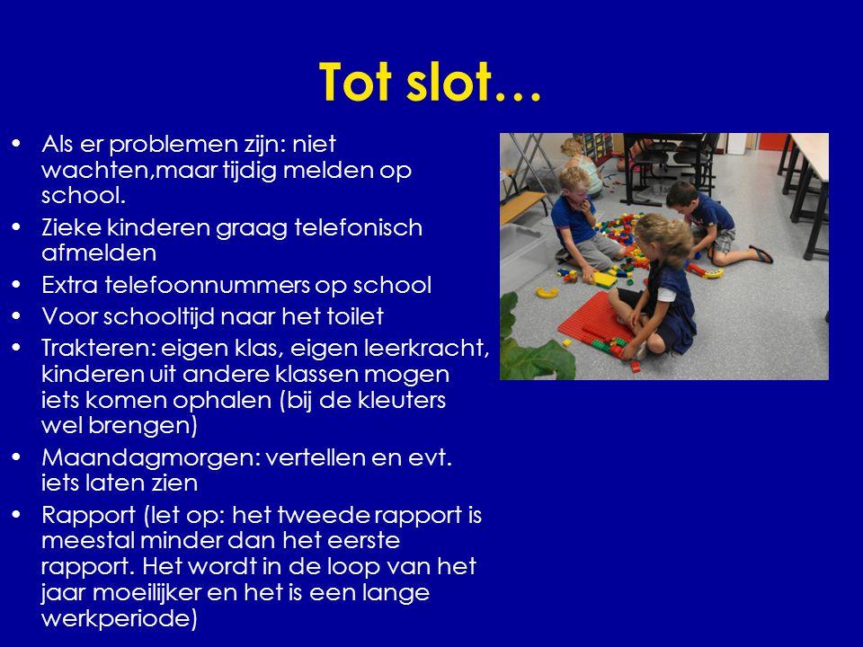 Tot slot… Als er problemen zijn: niet wachten,maar tijdig melden op school. Zieke kinderen graag telefonisch afmelden.