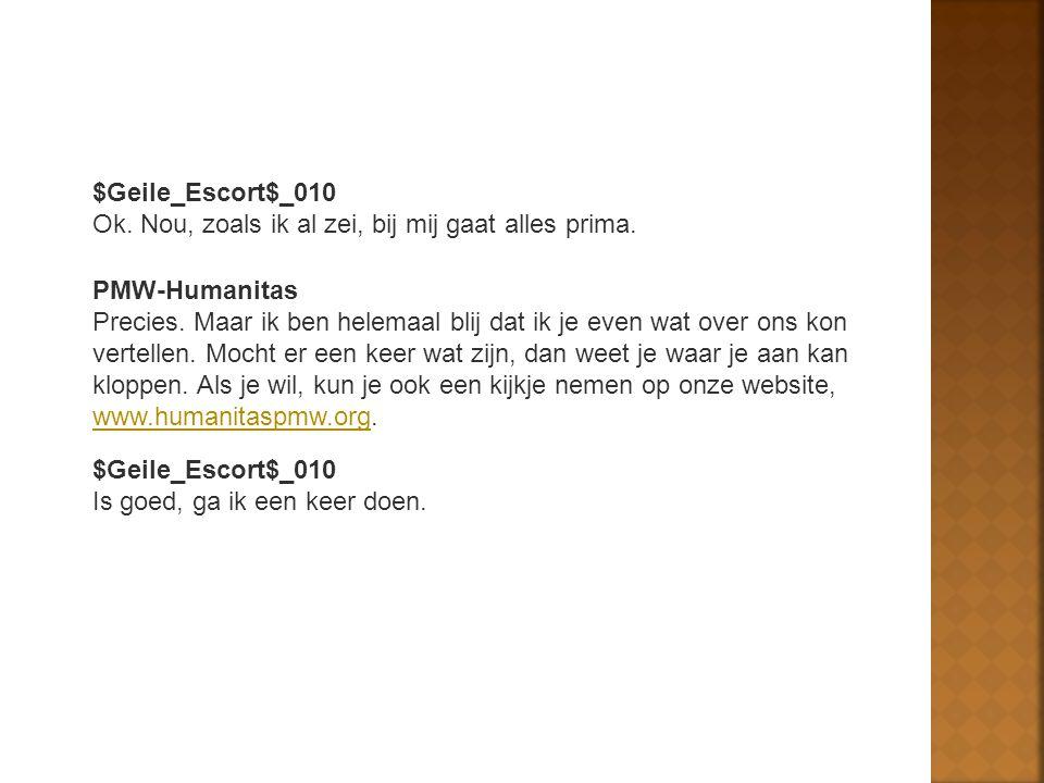 $Geile_Escort$_010 Ok. Nou, zoals ik al zei, bij mij gaat alles prima. PMW-Humanitas.