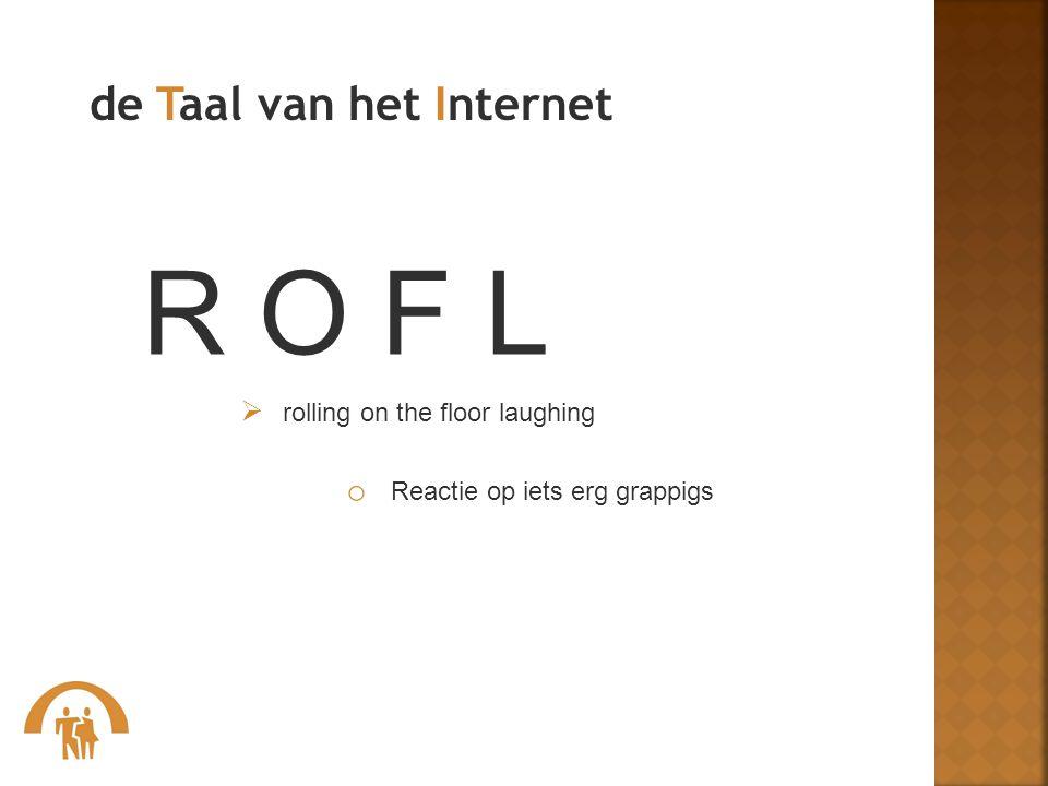 R O F L de Taal van het Internet Reactie op iets erg grappigs