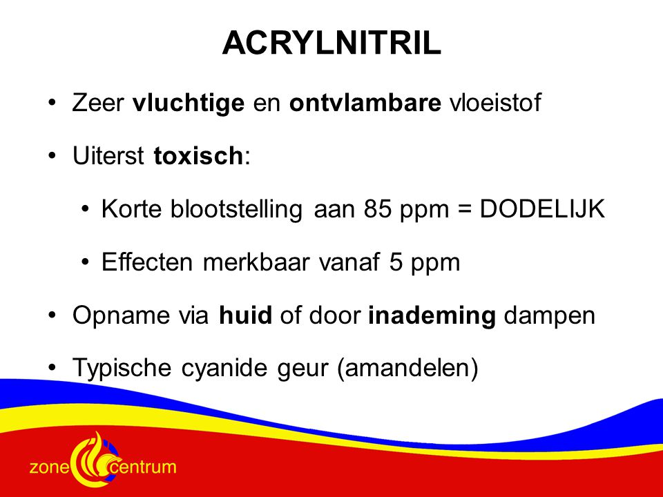 ACRYLNITRIL Zeer vluchtige en ontvlambare vloeistof Uiterst toxisch: