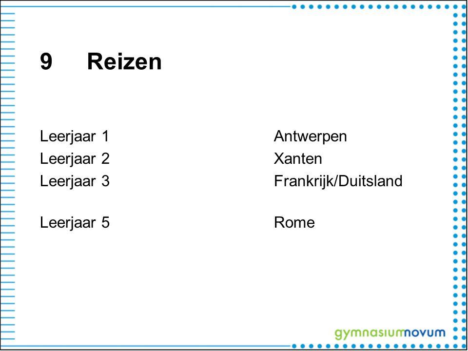 9 Reizen Leerjaar 1 Antwerpen Leerjaar 2 Xanten Leerjaar 3 Frankrijk/Duitsland Leerjaar 5 Rome 35