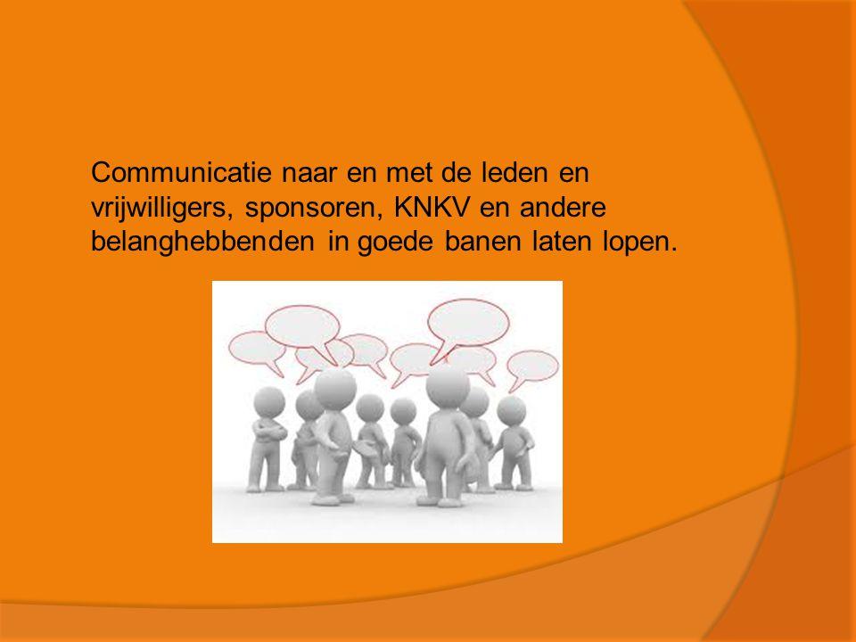 Communicatie naar en met de leden en vrijwilligers, sponsoren, KNKV en andere belanghebbenden in goede banen laten lopen.