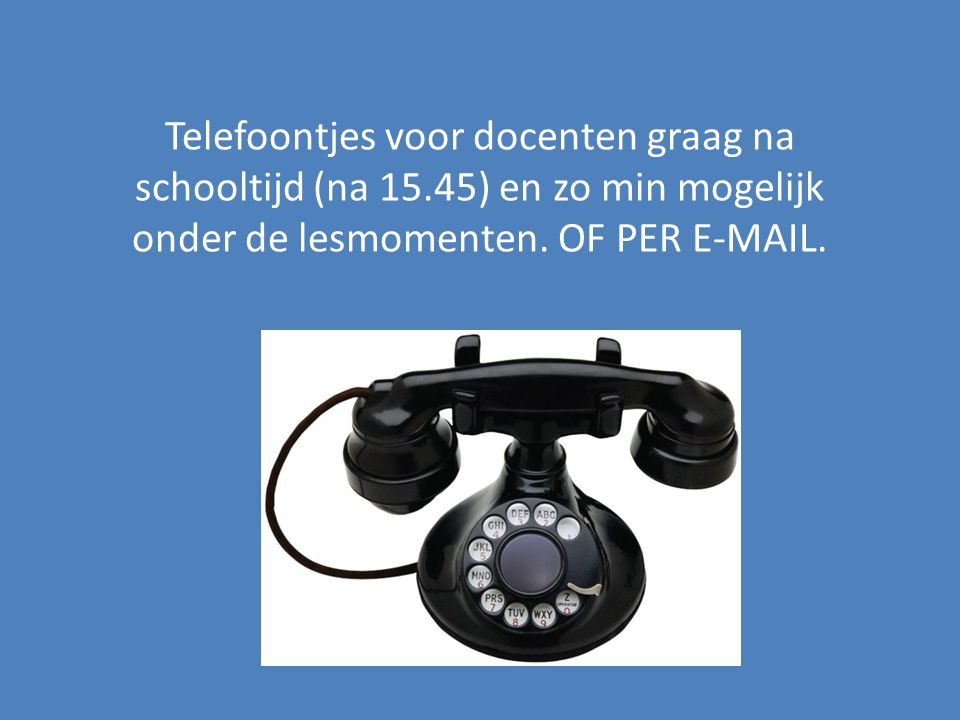 Telefoontjes voor docenten graag na schooltijd (na 15