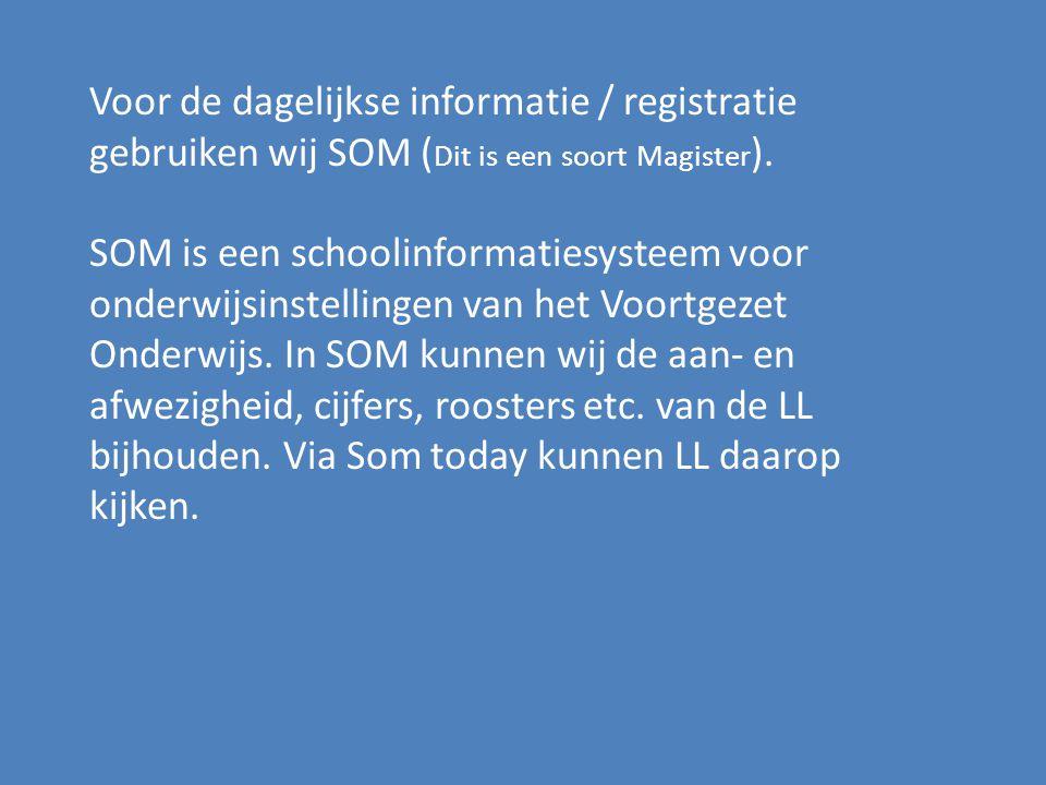 Voor de dagelijkse informatie / registratie gebruiken wij SOM (Dit is een soort Magister).