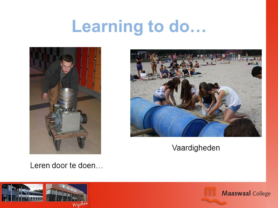 Learning to do… Vaardigheden Leren door te doen…