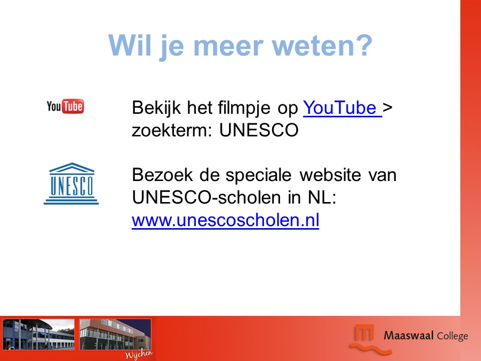 Wil je meer weten Bekijk het filmpje op YouTube > zoekterm: UNESCO