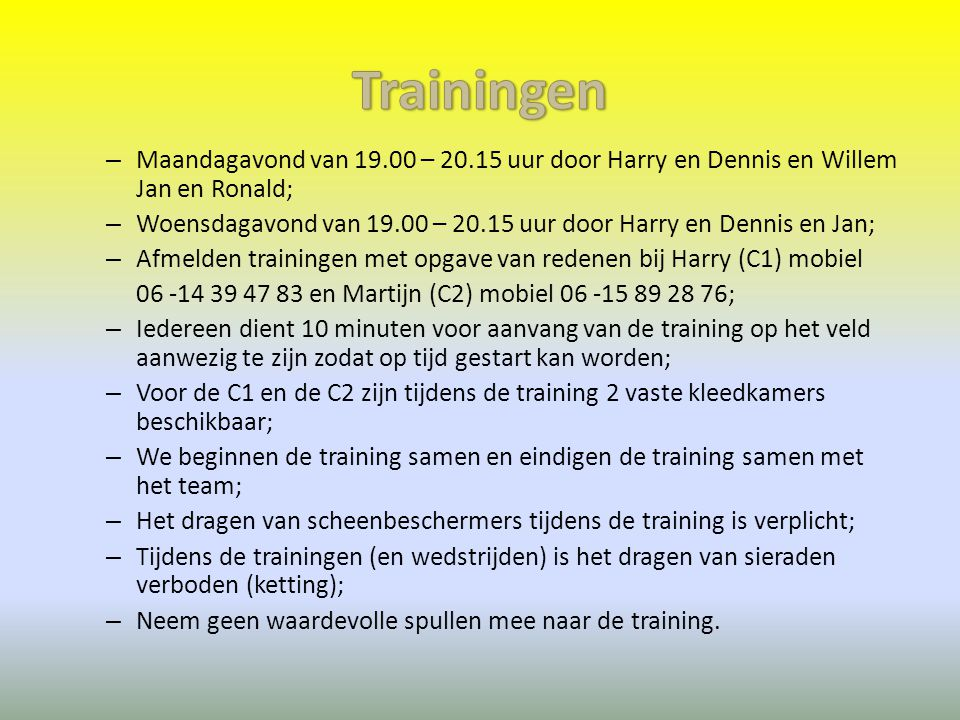 Trainingen Maandagavond van – uur door Harry en Dennis en Willem Jan en Ronald;
