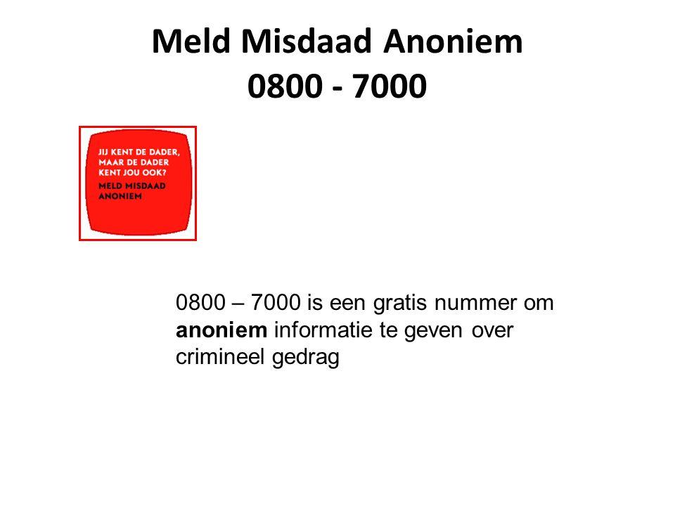 Meld Misdaad Anoniem 0800 - 7000 0800 – 7000 is een gratis nummer om anoniem informatie te geven over crimineel gedrag.