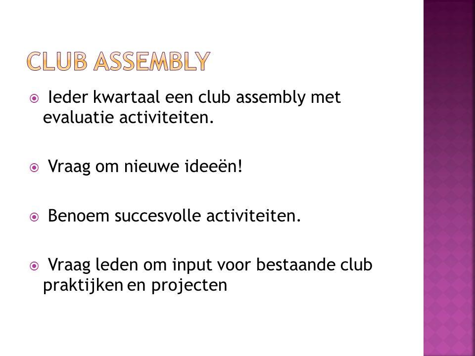 CLUB ASSEMBLY Ieder kwartaal een club assembly met evaluatie activiteiten. Vraag om nieuwe ideeën!