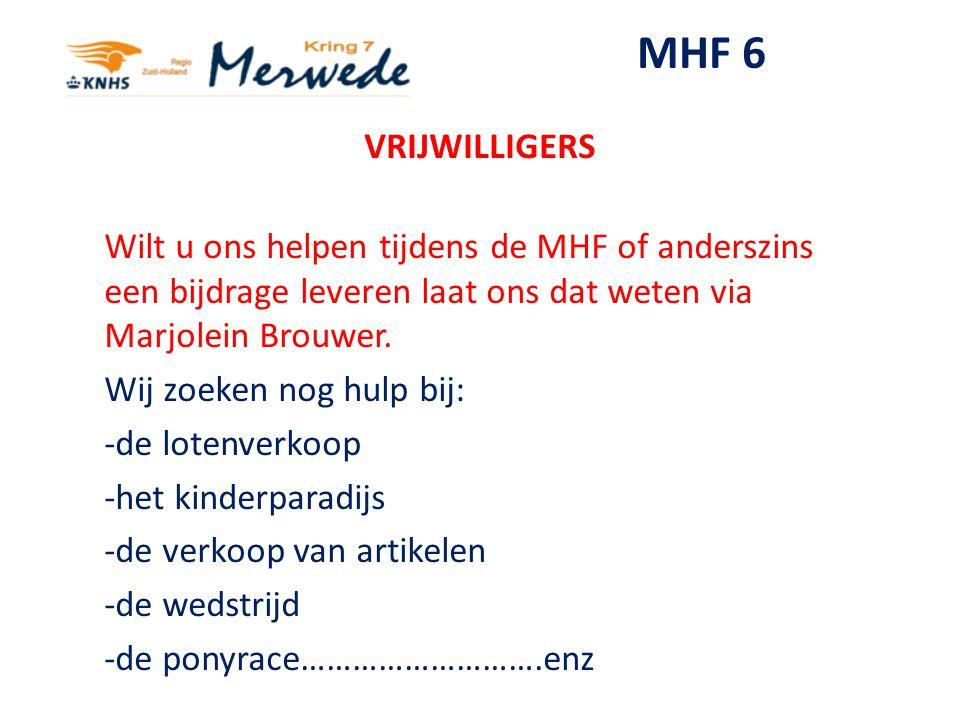 MHF 6 VRIJWILLIGERS. Wilt u ons helpen tijdens de MHF of anderszins een bijdrage leveren laat ons dat weten via Marjolein Brouwer.