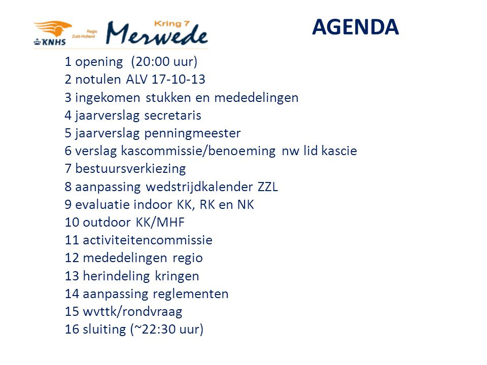 AGENDA 1 opening (20:00 uur) 2 notulen ALV 17-10-13