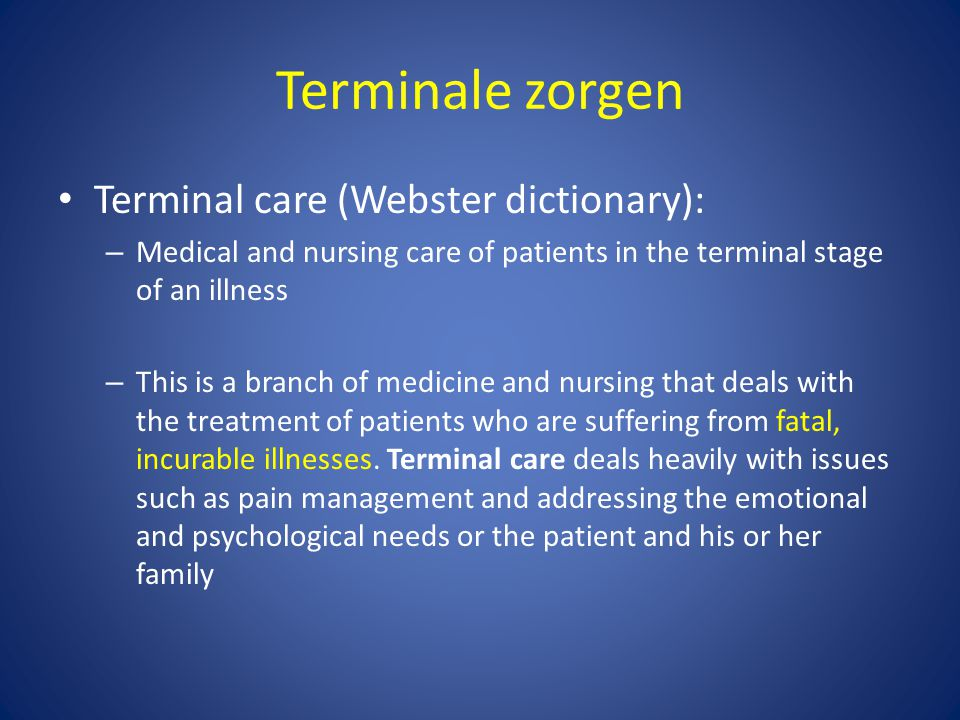 Terminale zorgen Terminal care (Webster dictionary):