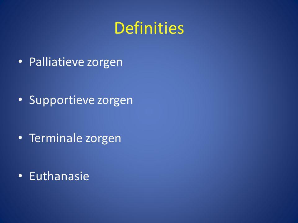 Definities Palliatieve zorgen Supportieve zorgen Terminale zorgen