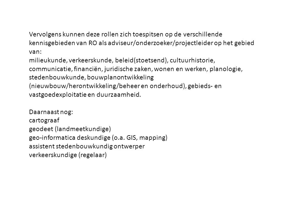 Vervolgens kunnen deze rollen zich toespitsen op de verschillende kennisgebieden van RO als adviseur/onderzoeker/projectleider op het gebied van: