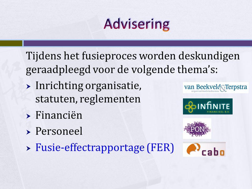 Advisering Tijdens het fusieproces worden deskundigen geraadpleegd voor de volgende thema's: Inrichting organisatie, statuten, reglementen.