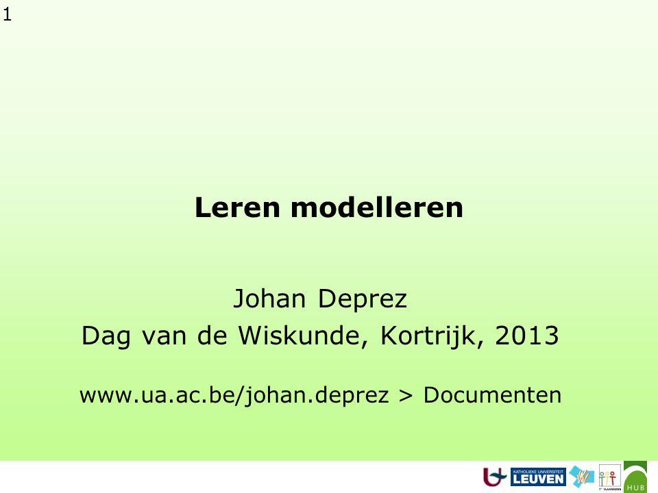 Leren modelleren Johan Deprez Dag van de Wiskunde, Kortrijk, 2013