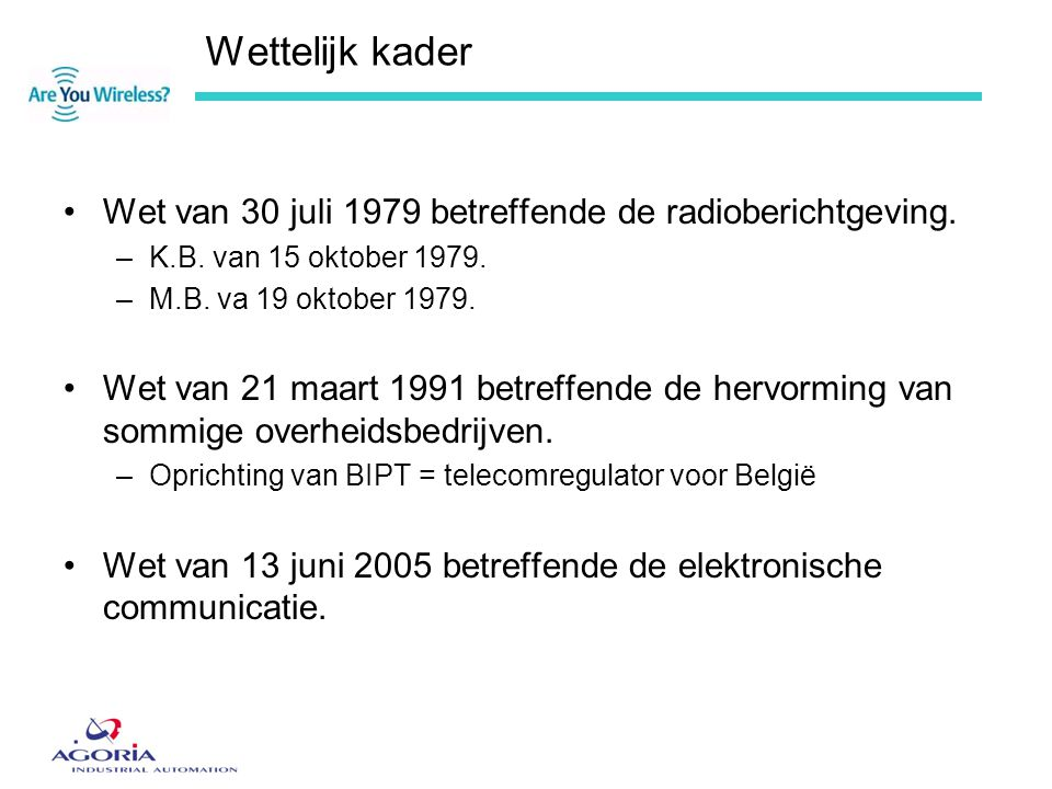 Wettelijk kader Wet van 30 juli 1979 betreffende de radioberichtgeving. K.B. van 15 oktober 1979. M.B. va 19 oktober 1979.