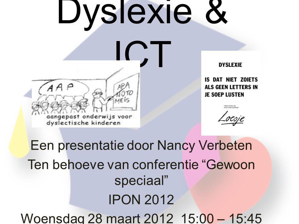 Dyslexie & ICT Een presentatie door Nancy Verbeten