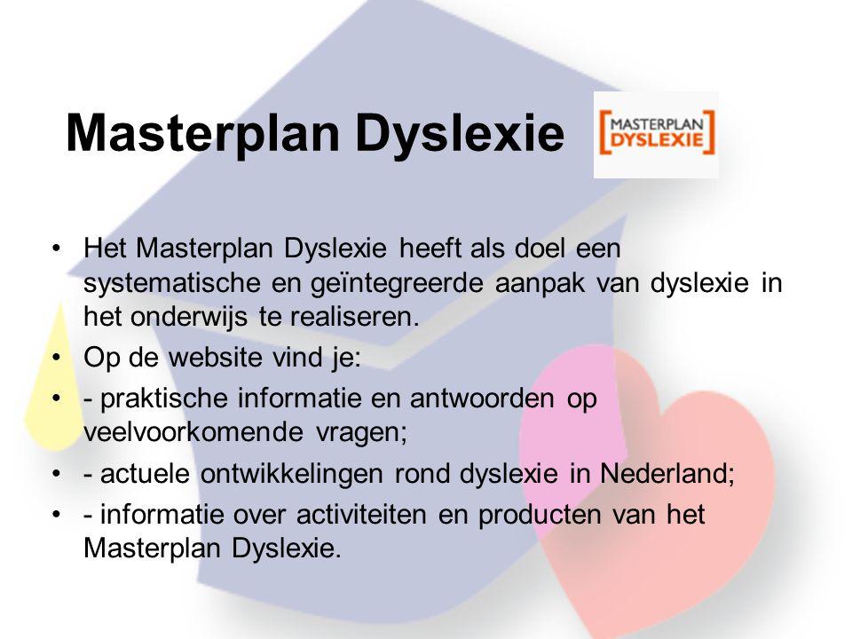 Masterplan Dyslexie Het Masterplan Dyslexie heeft als doel een systematische en geïntegreerde aanpak van dyslexie in het onderwijs te realiseren.