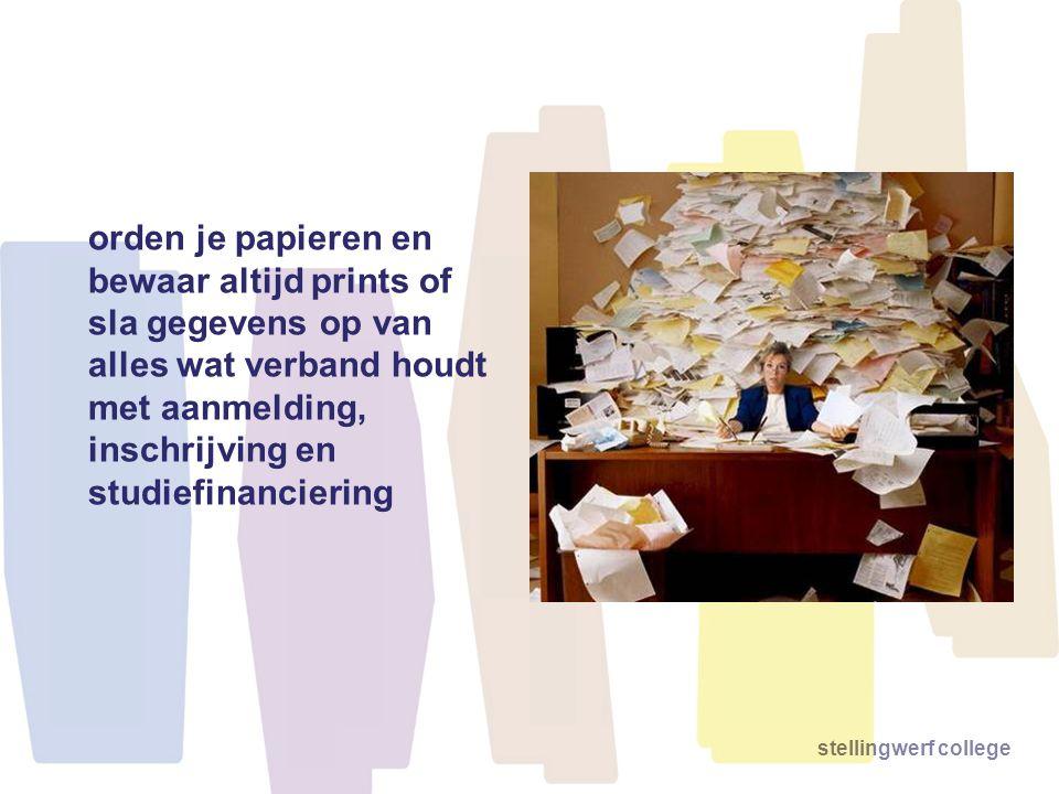 orden je papieren en bewaar altijd prints of sla gegevens op van alles wat verband houdt met aanmelding, inschrijving en studiefinanciering