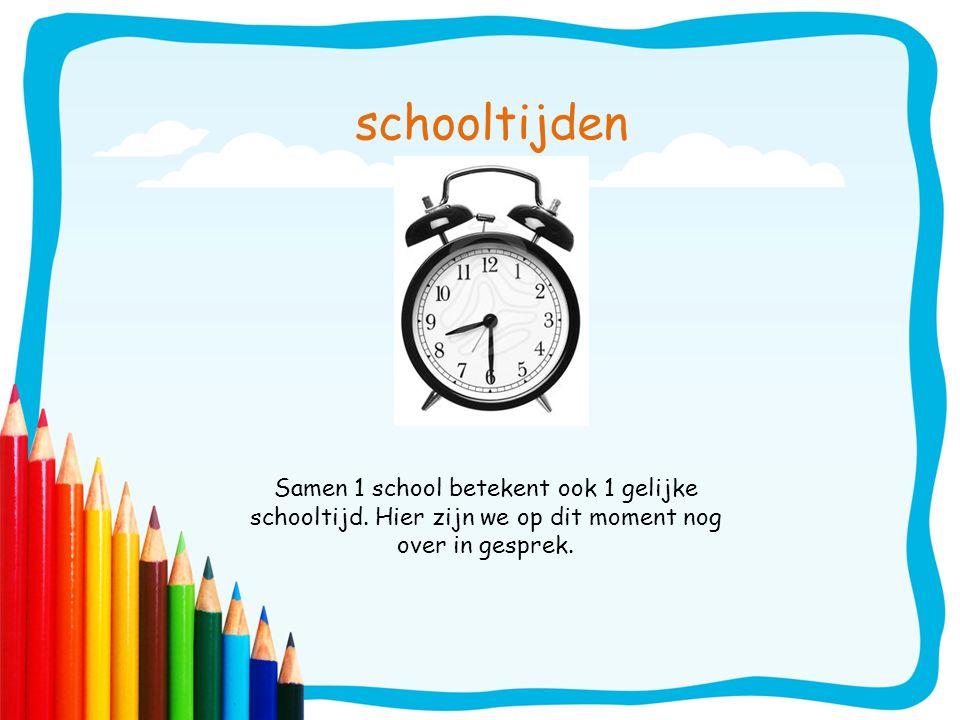 schooltijden Samen 1 school betekent ook 1 gelijke schooltijd.