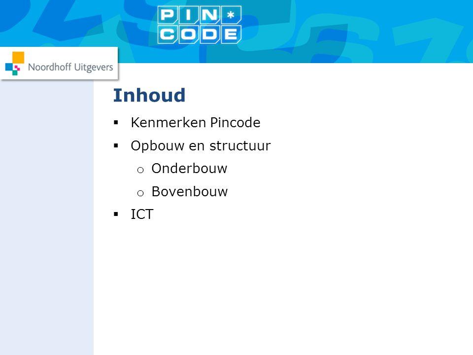 Inhoud Kenmerken Pincode Opbouw en structuur Onderbouw Bovenbouw ICT