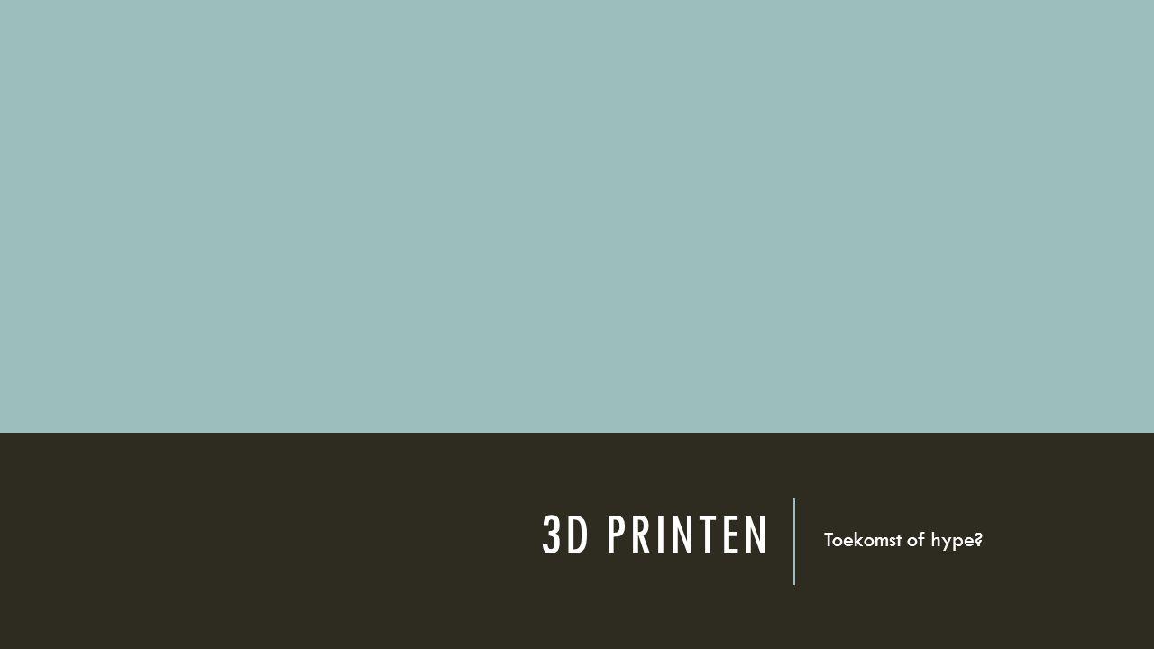 3D printen Toekomst of hype