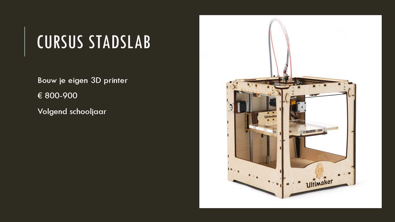 Cursus stadslab Bouw je eigen 3D printer € 800-900 Volgend schooljaar