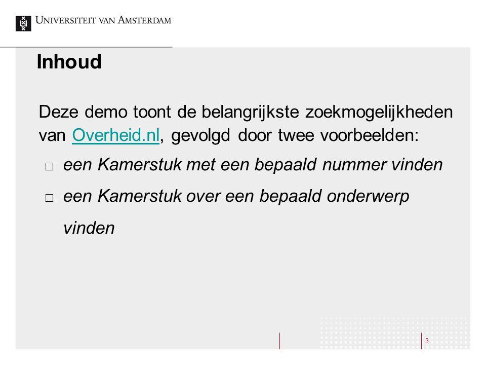 Inhoud Deze demo toont de belangrijkste zoekmogelijkheden van Overheid.nl, gevolgd door twee voorbeelden: