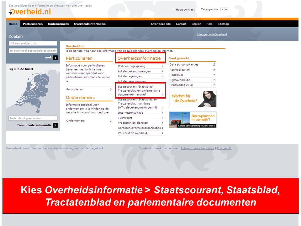Kies Overheidsinformatie > Staatscourant, Staatsblad, Tractatenblad en parlementaire documenten
