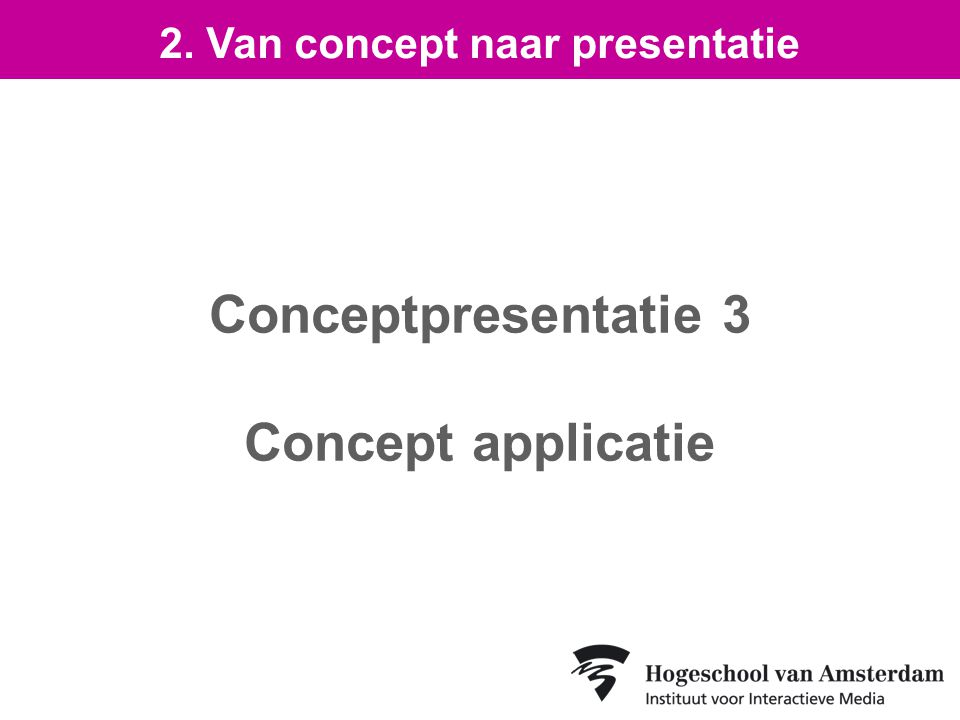 Conceptpresentatie 3 Concept applicatie