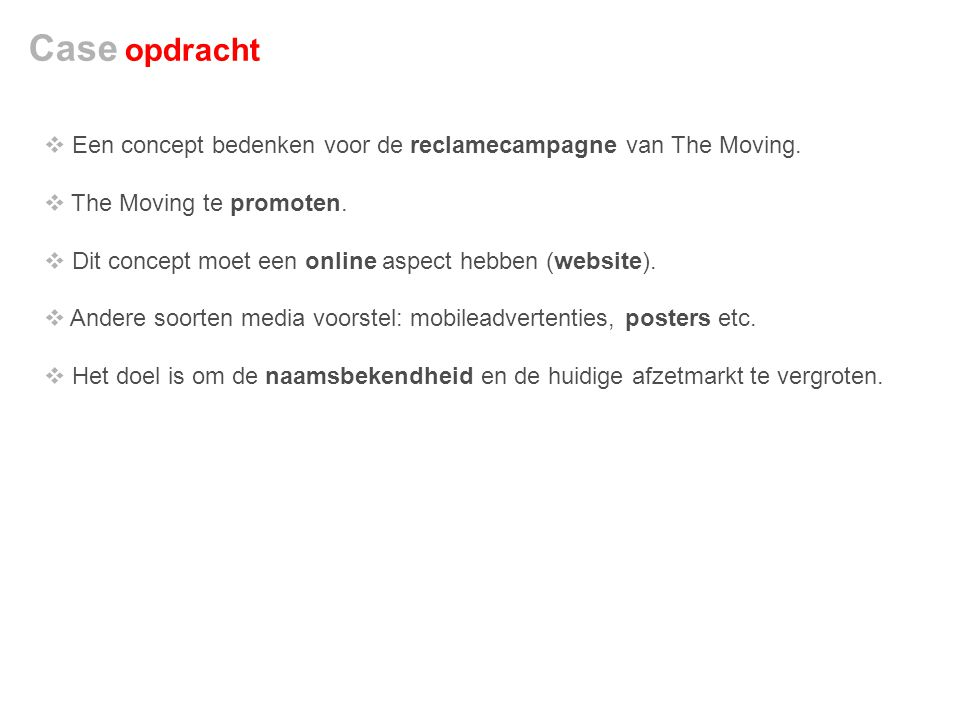 Case opdracht Een concept bedenken voor de reclamecampagne van The Moving. The Moving te promoten.