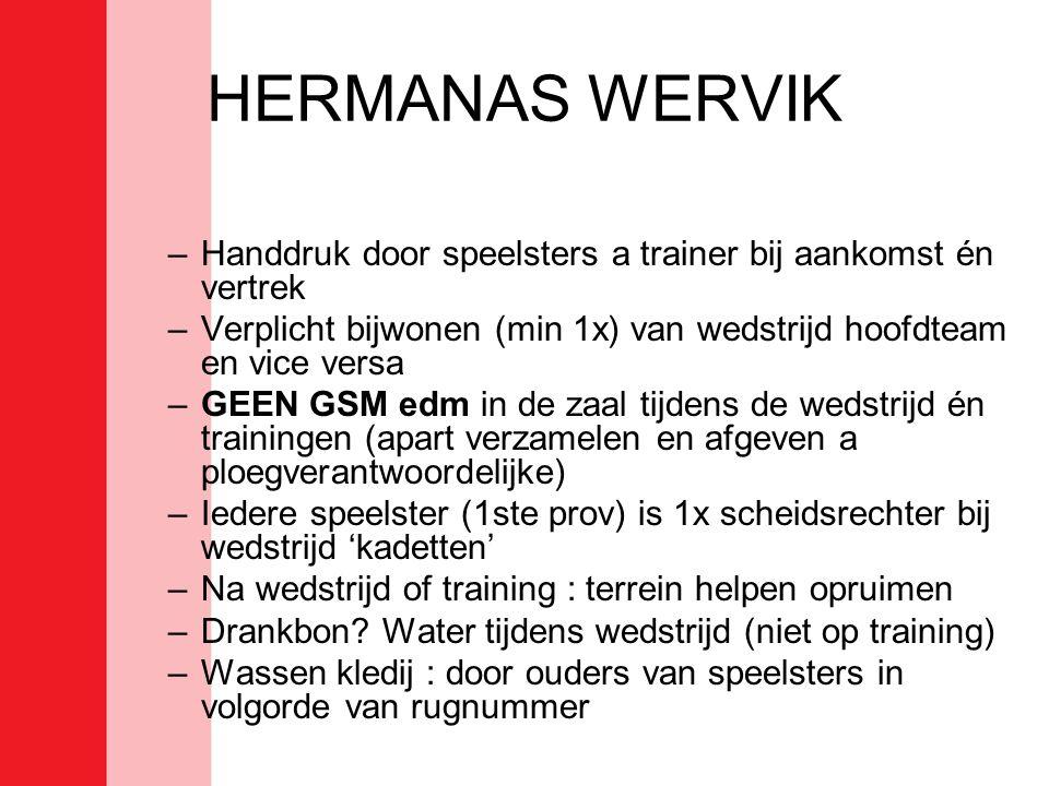 HERMANAS WERVIK Handdruk door speelsters a trainer bij aankomst én vertrek. Verplicht bijwonen (min 1x) van wedstrijd hoofdteam en vice versa.