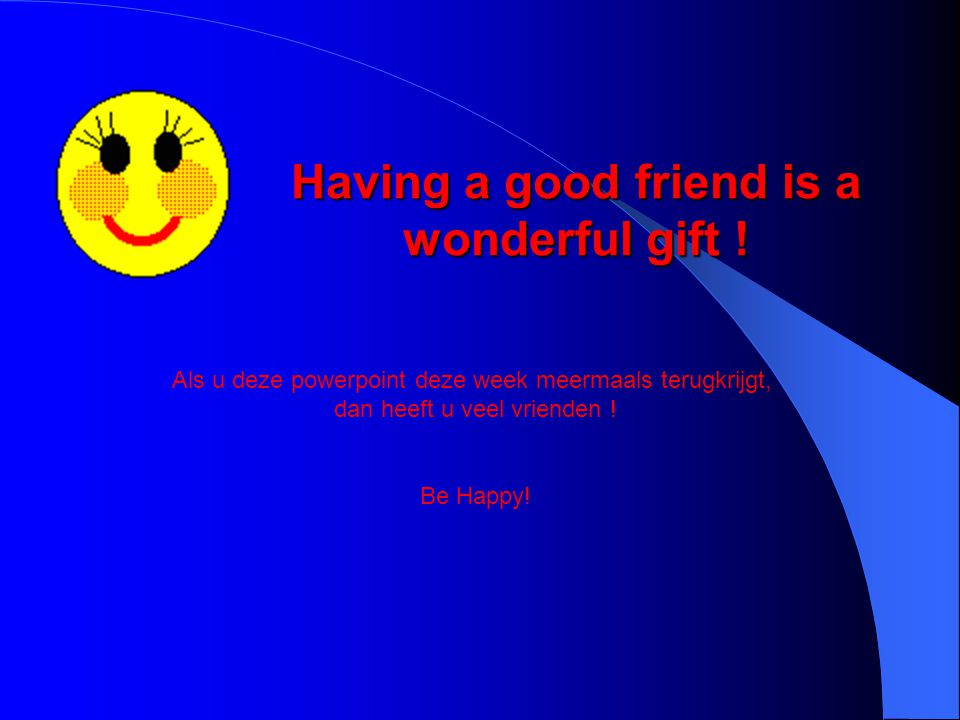 Having a good friend is a wonderful gift !