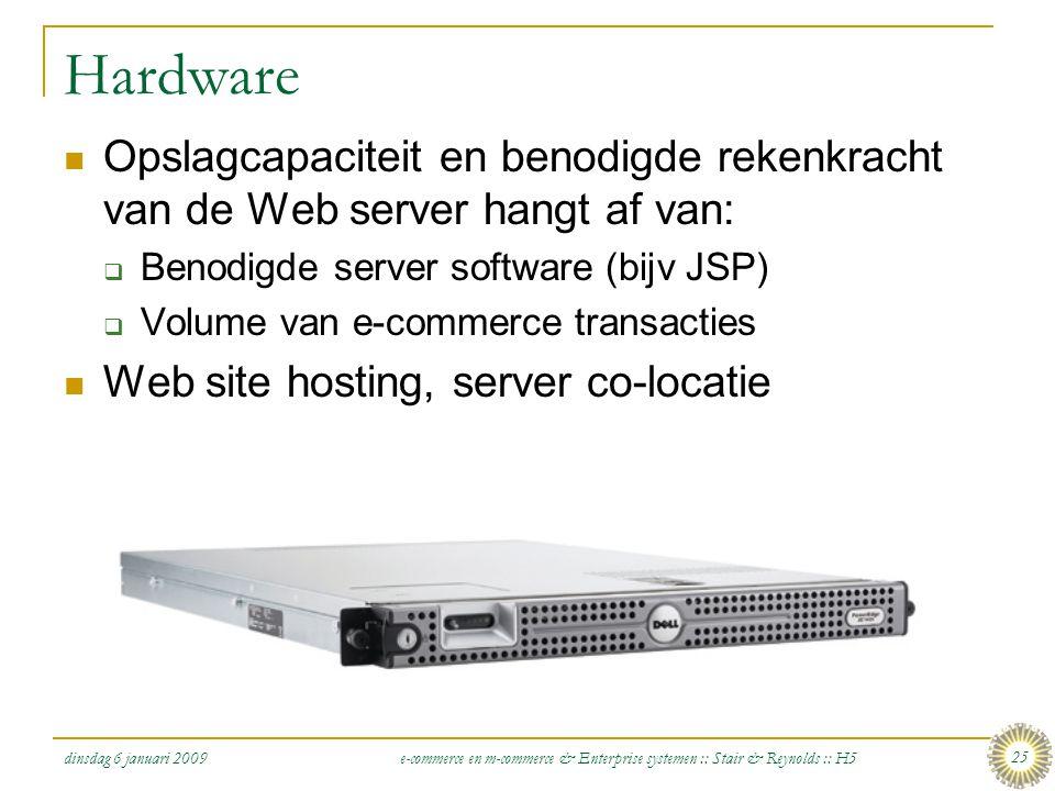 Hardware Opslagcapaciteit en benodigde rekenkracht van de Web server hangt af van: Benodigde server software (bijv JSP)