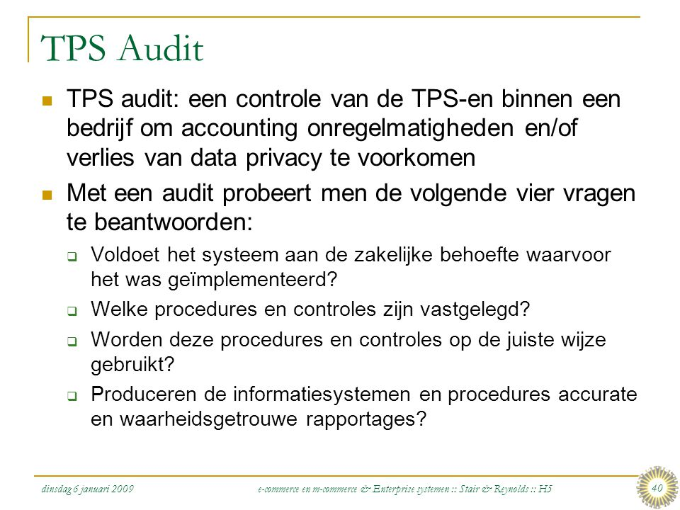 TPS Audit TPS audit: een controle van de TPS-en binnen een bedrijf om accounting onregelmatigheden en/of verlies van data privacy te voorkomen.
