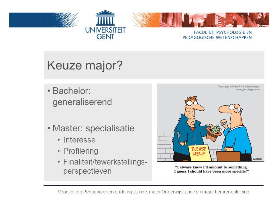 Keuze major Bachelor: generaliserend Master: specialisatie Interesse