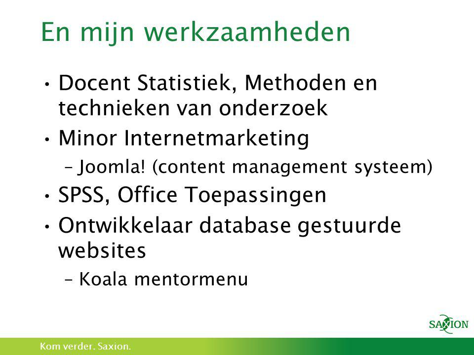 En mijn werkzaamheden Docent Statistiek, Methoden en technieken van onderzoek. Minor Internetmarketing.
