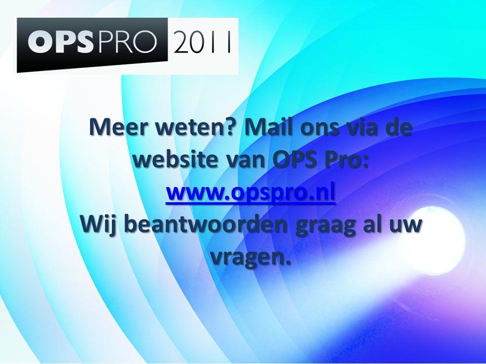 Meer weten. Mail ons via de website van OPS Pro: www. opspro