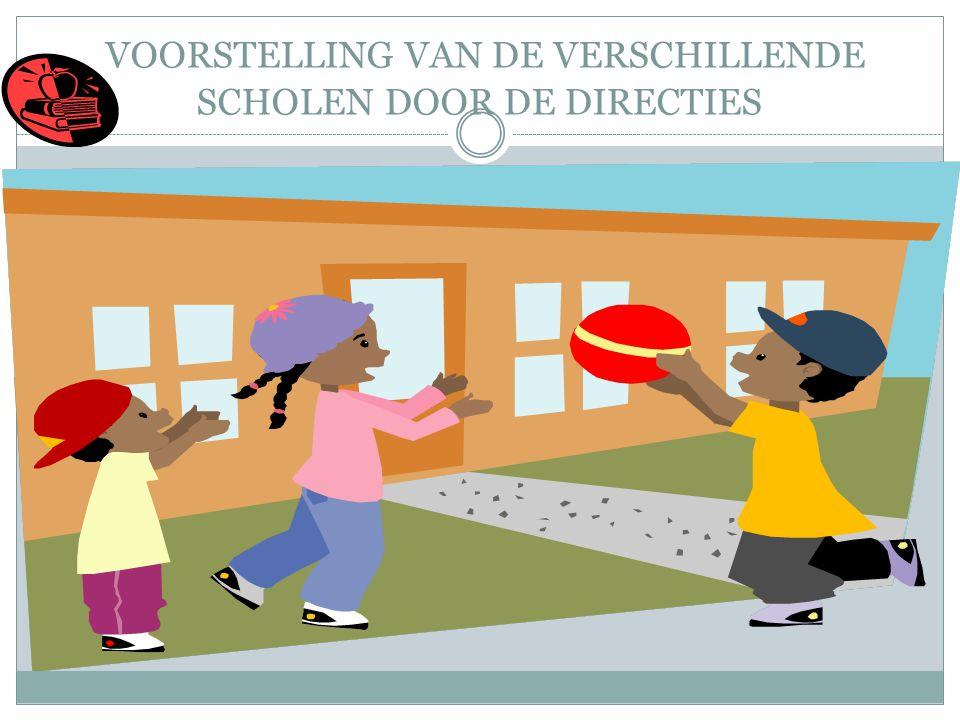 VOORSTELLING VAN DE VERSCHILLENDE SCHOLEN DOOR DE DIRECTIES