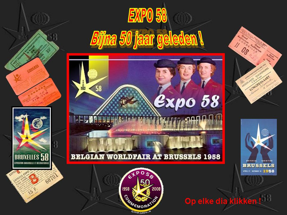 EXPO 58 Bijna 50 jaar geleden ! Op elke dia klikken !