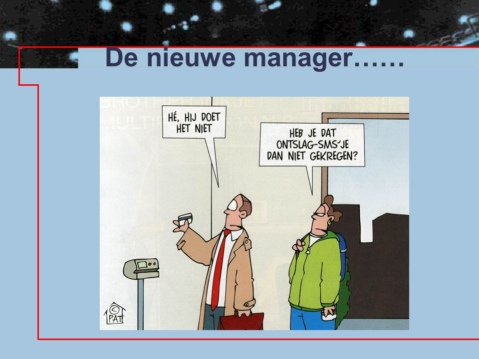 De nieuwe manager……