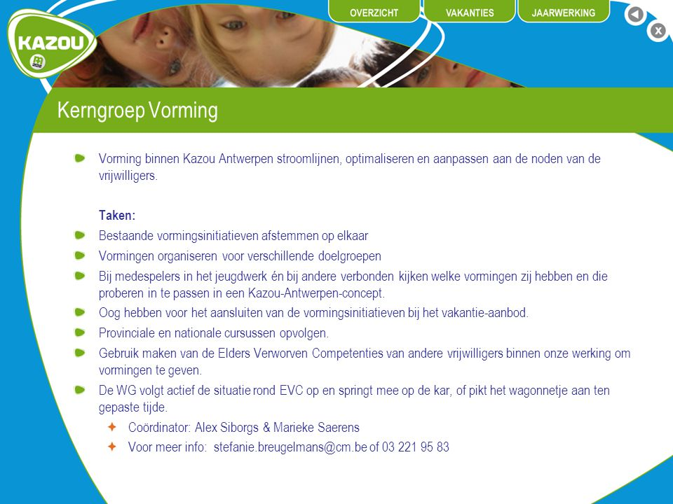 Kerngroep Vorming Vorming binnen Kazou Antwerpen stroomlijnen, optimaliseren en aanpassen aan de noden van de vrijwilligers.