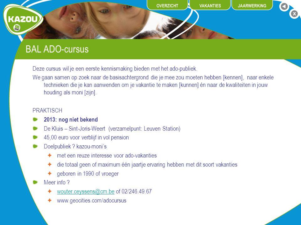 BAL ADO-cursus Deze cursus wil je een eerste kennismaking bieden met het ado-publiek.