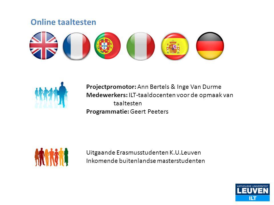 Online taaltesten Projectpromotor: Ann Bertels & Inge Van Durme Medewerkers: ILT-taaldocenten voor de opmaak van taaltesten.