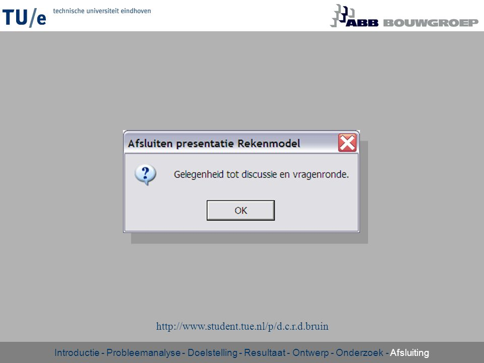 http://www.student.tue.nl/p/d.c.r.d.bruin Introductie - Probleemanalyse - Doelstelling - Resultaat - Ontwerp - Onderzoek - Afsluiting.