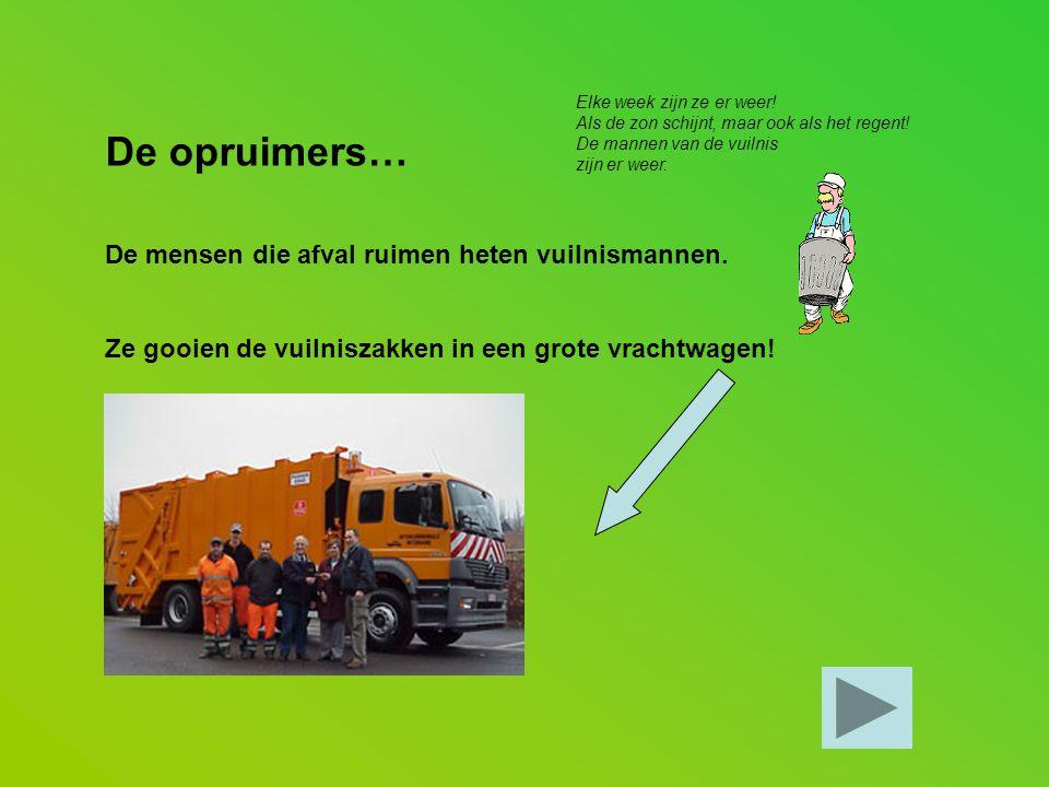 De opruimers… De mensen die afval ruimen heten vuilnismannen.